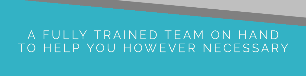 5. A Fully Trained Team on Hand to Help you However Necessary